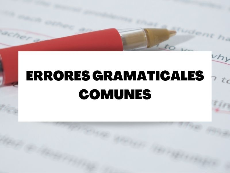 5 errores gramaticales muy comunes en la lengua española